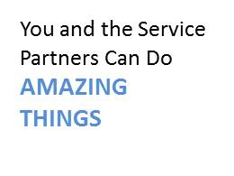 You and the Service Partners Can Do AMAZING Things